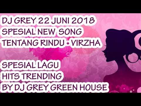 DJ GREY TENTANG RINDU 22 JUNI 2018 TERBARU LAGU HITZ TRENDING GREENHOUSE REMIX KENCANG ABIS