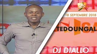 TEDOUNGAL DU 18 SEPTEMBRE 2018 AVEC DJ DIALLO