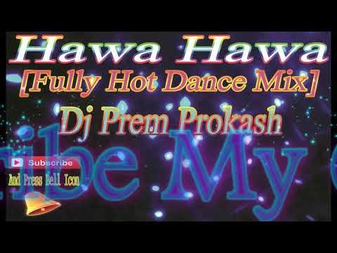 Hawa Hawa[Full Power Dance Mix] Hindi Dj Remix Songs