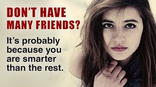 10 Reasons Why Smart People Have Fewer Friends