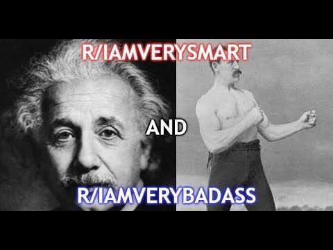 r/iamverysmart AND r/iamverybadass (Reddit Cringe)