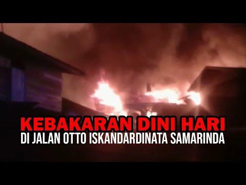 KEBAKARAN DINI HARI, di Jalan Otto Iskandardinata Samarinda