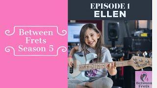 Between Frets S5 Ep. 1 - Meet Ellen Alaverdyan