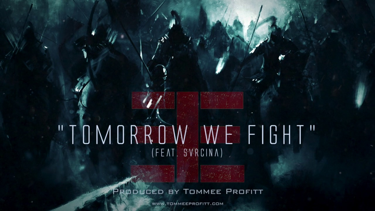 """""""Tomorrow We Fight"""" (feat. Svrcina) // Produced by Tommee Profitt"""