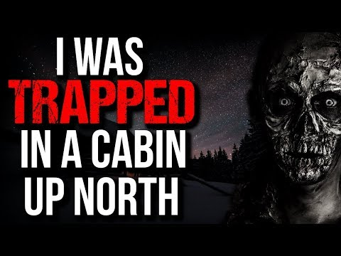'I was Trapped in a Cabin Up North' Creepypasta