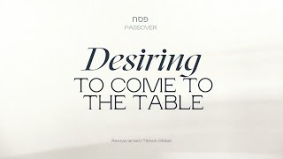 Desiring to Come to the Table | Asher Intrater