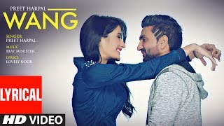Presenting new punjabi lyrical video song of 2017 wang by preet harpal from his album case. the latest is composed beat minister and written ...