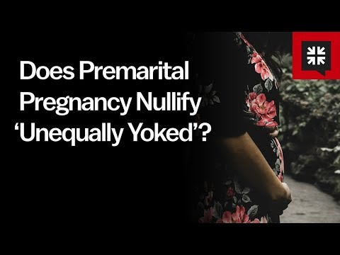 Does Premarital Pregnancy Nullify 'Unequally Yoked'? // Ask Pastor John