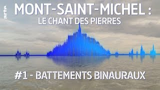 Mont-Saint-Michel : le chant des pierres - Battements binauraux (1/2) - ARTE