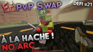 Défi #21 : Gagner à la HACHE (et SANS ARC) ! | PvP Swap - Epicube