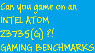 Can you game on an Atom Z3735?