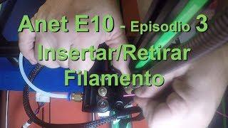 ANET E10 - Episodio 3 - Insertar/Retirar filamento (En español)