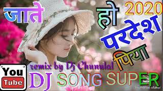 Jate ho pardesh piya jate hi khat likna hindi super hit DJ songe 2020