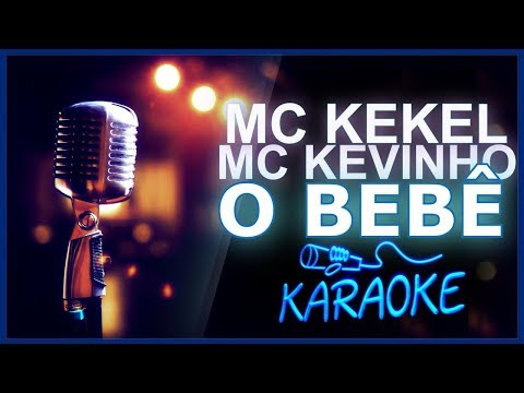 🎤 KARAOKÊ - O Bebe - MC Kekel e MC Kevinho