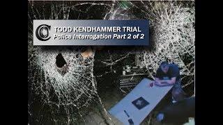 👮 Police Interrogation - TODD KENDHAMMER (Part 2 of 2)