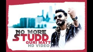 NO MORE STUDD || GURI MATT || HAZZI SIDHU || STARBOY || NEW PUNJABI SONG 2018 ||