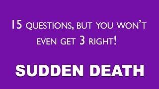 Sudden Death Quiz - Don't get fooled!