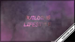 Building Lifestyle - Channel Intro - #6