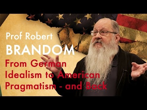 From German Idealism to American Pragmatism - and back | Prof Robert Brandom
