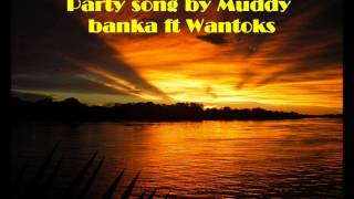 party song by muddy bankaz ft wantoks.