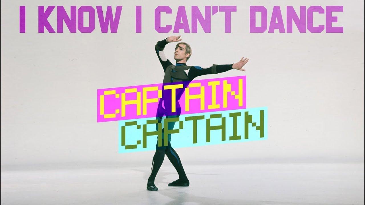 captain captain i know i can 39 t dance youtube. Black Bedroom Furniture Sets. Home Design Ideas