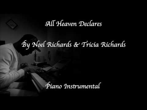 All heaven declares by Noel & Tricia Richards (Piano Instrumental)