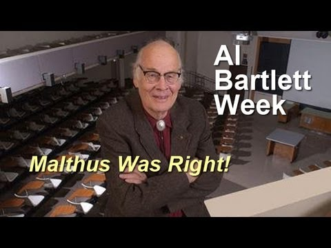 Al Bartlett - Malthus was Right