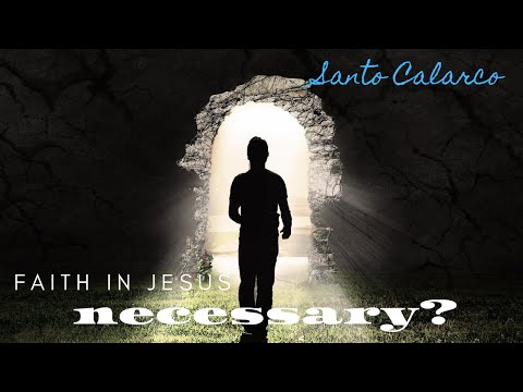 "Santo Calarco: BiteSize - ""Is personal faith IN JESUS necessary for SALVATION​?"" Part 1"