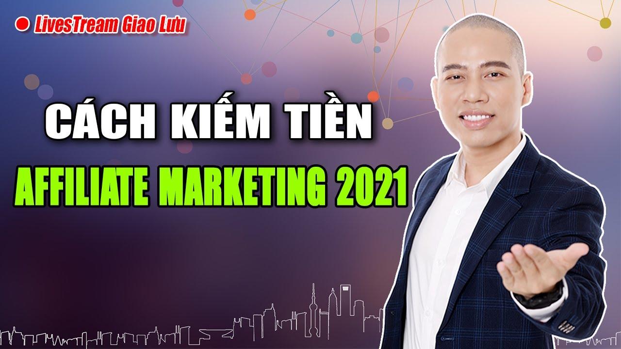 Livestream Giao Lưu: Cách kiếm tiền Online với Affiliate Marketing 2021