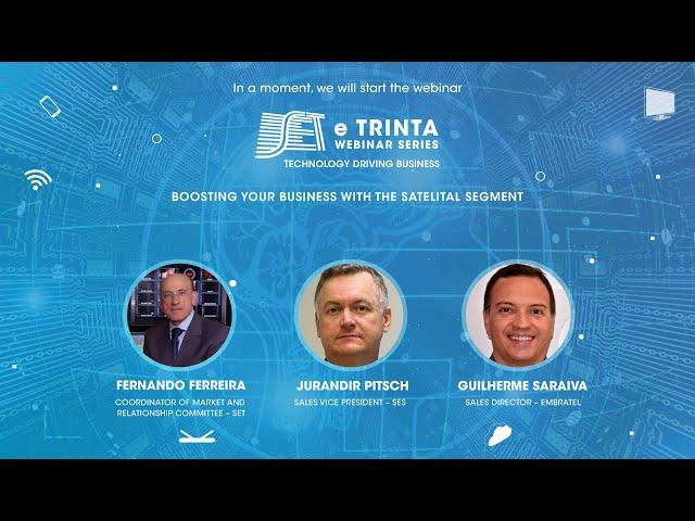 SET e Trinta Webinar Series: Impulsionando seus negócios com o segmento satelital