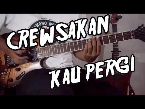 CREWSAKAN - Kau Pergi Chord Gitar Lirik Kunci Tutorial Lesson Belajar Cover