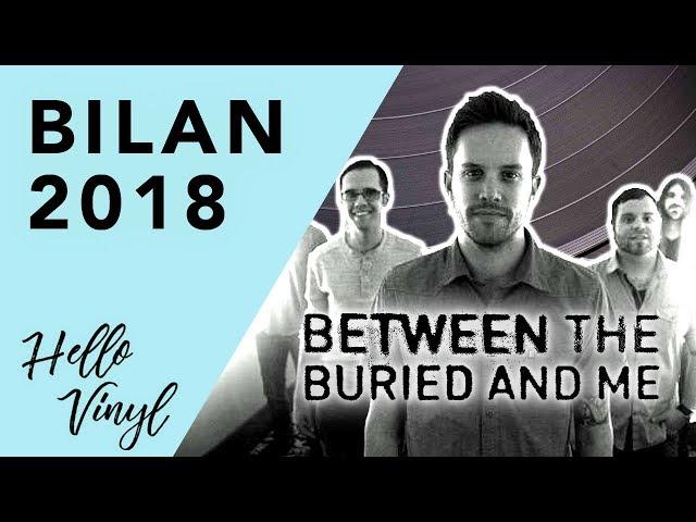 Between the Buried and Me / Bilan 2018 / Hello Vinyl