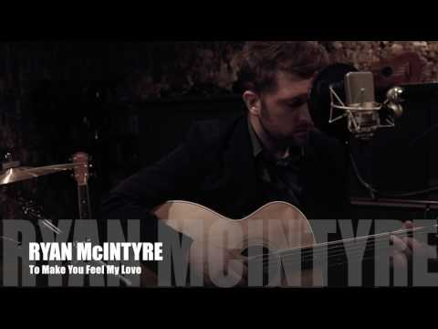 Ryan McIntyre - To Make You Feel My Love (Acoustic Cover)