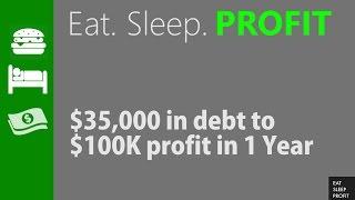 How I turned $35K in debt to $100K+ By Myself - EatSleepProfit