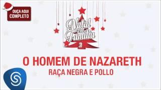 Raça Negra e Pollo - O Homem de Nazareth (Natal em Família 2) [Áudio Oficial]