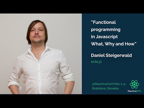 Functional Programming in JavaScript. What, Why, and How   Daniel Steigerwald   Reactive 2015