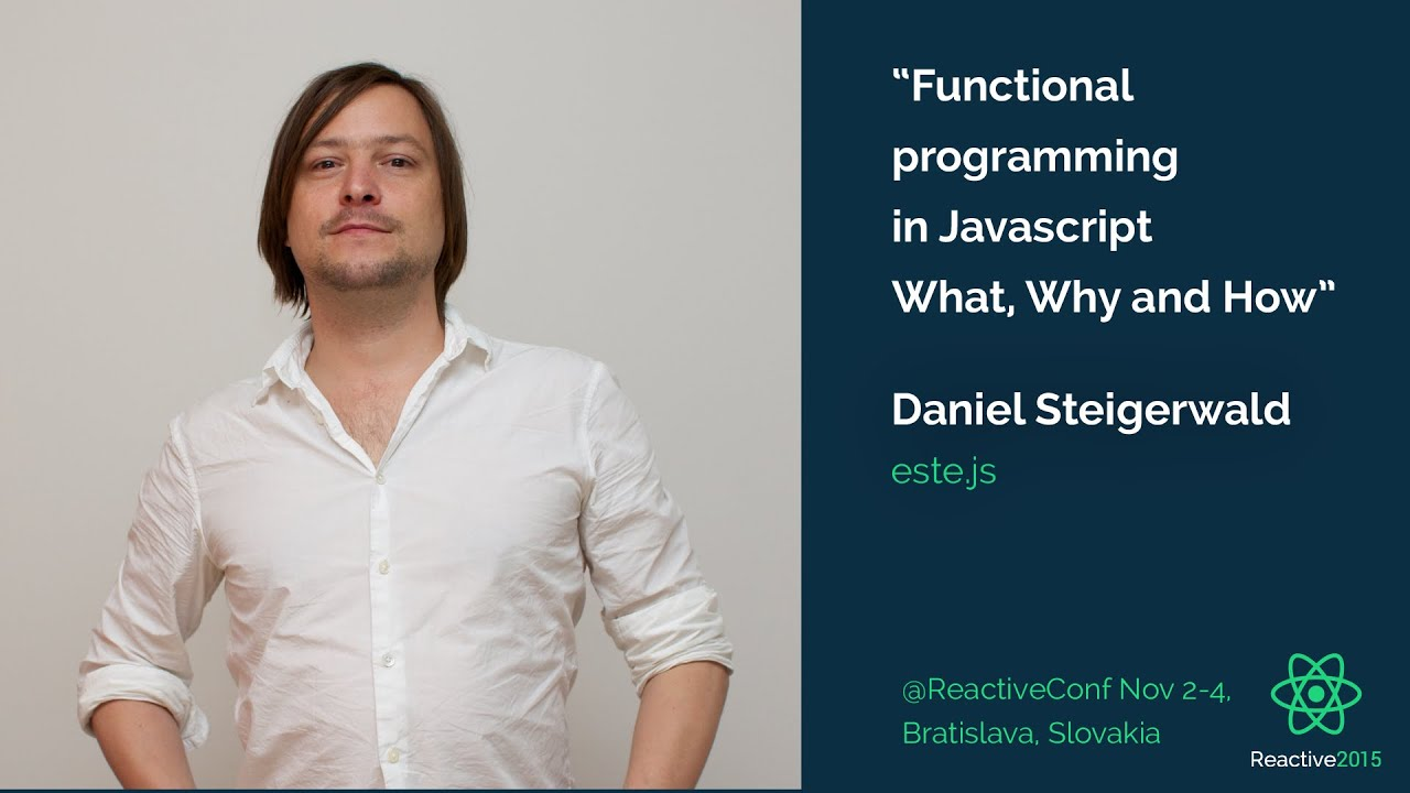 Functional Programming in JavaScript. What, Why, and How | Daniel Steigerwald | Reactive 2015
