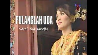 Pulanglah Uda - Ria Amelia  |  Lagu Minang - Padang