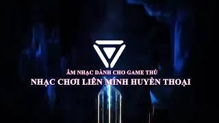 Nhạc Chơi Liên Minh Huyền Thoại Hay Nhất 2018 Gây Nghiện Cho Game Thủ
