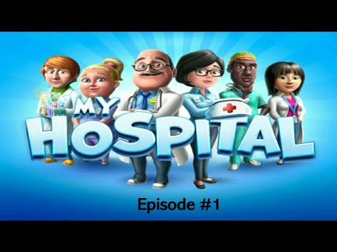 My Hospital the Game Gameplay Episode #1
