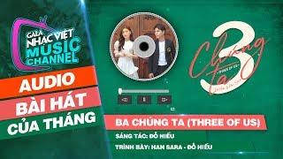 [Audio] Ba Chúng Ta (Three Of Us) - Han Sara, Đỗ Hiếu | Gala Nhạc Việt Bài Hát Của Tháng