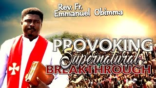 Rev. Fr. Emmanuel Obimma(EBUBE MUONSO) - Provoking Supernatural Breakthrough - Nigerian Gospel Music