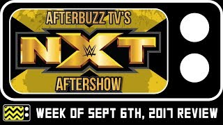 WWE's NXT for September 6th, 2017 Review & After Show | AfterBuzz TV