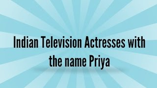 10 Indian Television Actresses with name Priya