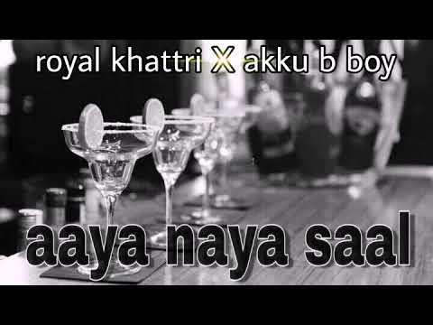 NEW HINDI RAP 2018 /AAYA NAYA SAAl // ROYAL KHATTRI // AKKU B BOY //OFFICIAL AUDIO / Royalcrew