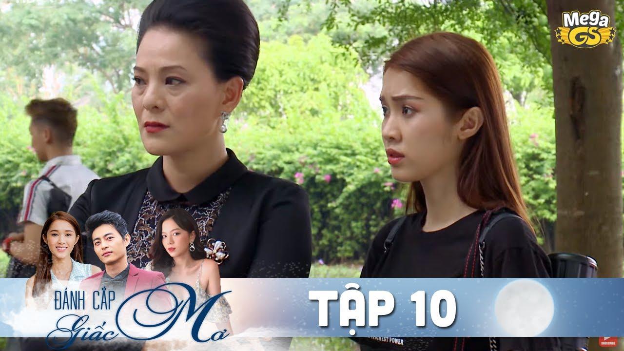 ĐÁNH CẮP GIẤC MƠ TẬP 10 | Phim hay Việt Nam - Hạ Anh, Quốc Huy, Bạch Công Khanh, Quỳnh Hương