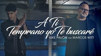 Kike Pavón Ft. Marcos Witt - A Ti & Temprano Yo Te Buscaré (Video Oficial)