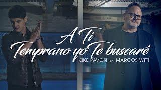 Kike Pavón Ft. Marcos Witt - A Ti & Temprano Yo Te...