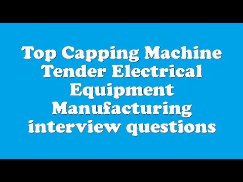 Top Capping Machine Tender Electrical Equipment Manufacturing interview questions