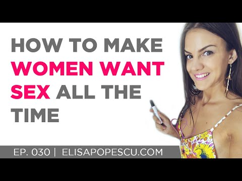 How To Make a Woman Want Sex All The Time!